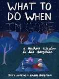 What to Do When I'm Gone HC A Mother's Wisdom to Her Daughter