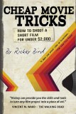 Cheap Movie Tricks- How to Shoot A Short Film for Under $2000