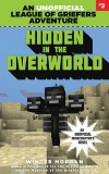 An Unofficial League of Griefers Adventure Vol 02 Hidden in the Overworld An Unofficial Mincrafter's Novel