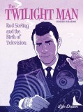 Twilight Man TP Rod Serling and the Birth of Television