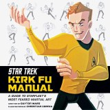 Star Trek Kirk Fu Manual HC A Guide to Starfleet's Most Feared Martial Art