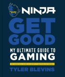 Ninja Get Good My Ultimate Guide To Gaming HC