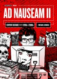 Ad Nauseam II Newsprint Nightmares from the 1990s - 2000s HC