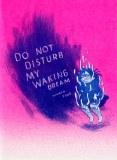 Do Not Disturb My Waking Dream #5