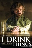 Game of Thrones Tyrion Drink and Know Things Poster