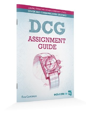 DCG Assignment Guide Leaving Cert Educate