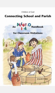 Connecting School and Parish An Alive O 4 Handbook for Class Visits Veritas