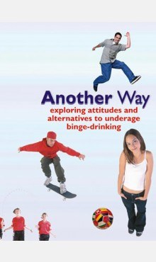 DVD Another Way Exploring Attitudes and Alternatives to Underage Binge Drinking Veritas