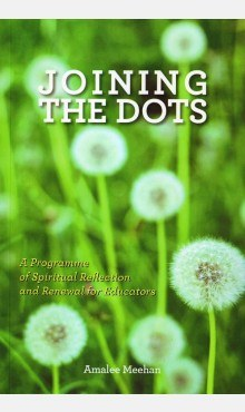 Joining the Dots A Programme of Spiritual Reflection and Renewal for Educators Veritas