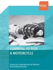 Learning to Ride a Motorcycle Publication from  Road Safety Authority