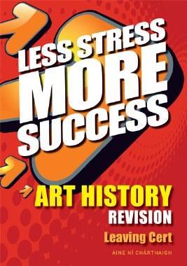 Less Stress More Success Art History Leaving Cert Gill and MacMillan