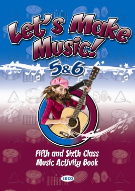 Lets Make Music 5 and 6 for Fifth and Sixth Class Ed Co