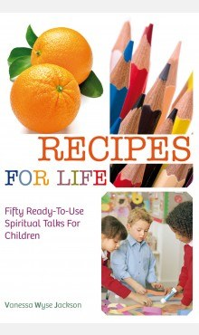 Recipes for Life 50 Ready to Use Spiritual Talks for Children Veritas