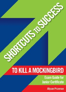 Shortcuts to Success To Kill A Mockingbird Exam Guide Junior Cert Gill and MacMillan