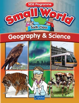 Small World 6 Sixth Class Geography and Science Text Book Cj Fallon