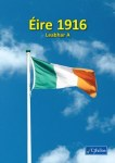 Remembering Ireland 1916 Eire 1916 Leabhar A Third and Fourth Class Irish Language Version CJ Fallon