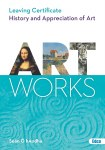 Art Works Leaving Cert History and Appreciation of Art Ed Co