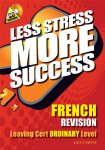 Less Stress More Success French Leaving Cert Ordinary Level Gill and MacMillan