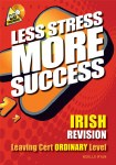 Less Stress More Success Irish Leaving Cert Ordinary Level Gill and MacMillan