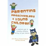 Parenting Preschoolers and Young Children Promoting Confidence Learning and Good Behaviour Veritas