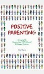 Positive Parenting Bringing Up Responsible Well Behaved and Happy Children Veritas