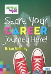 Revise Wise Start Your Career Journey Here By Brian Mooney  Ed Co