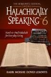 Halachically Speaking - Vol 6