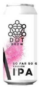 Dot Brew So Far So Good Session IPA Can 440ML