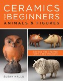Ceramics For Beginners:Animals