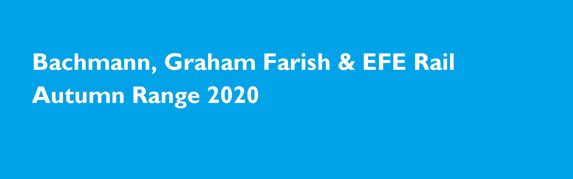 Bachmann, Graham Farish and EFE Rail Autumn 2020 - New Range Now Live