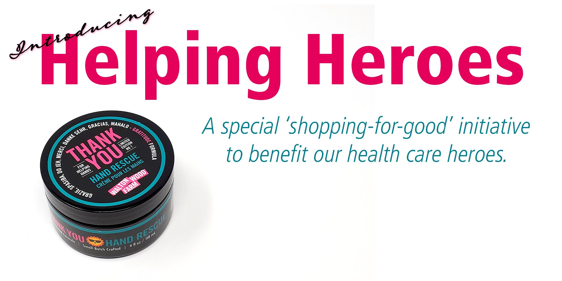 Introducing Helping Heroes, a shopping initiative to benefit our health care heroes.